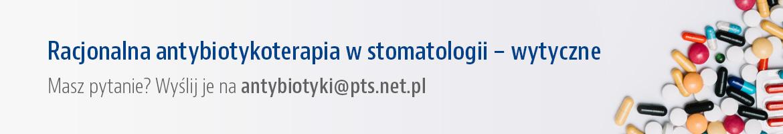 Rekomendacje Grupy Roboczej Polskiego Towarzystwa Stomatologicznego i Narodowego Programu Ochrony Antybiotyków w zakresie stosowania antybiotyków w stomatologii