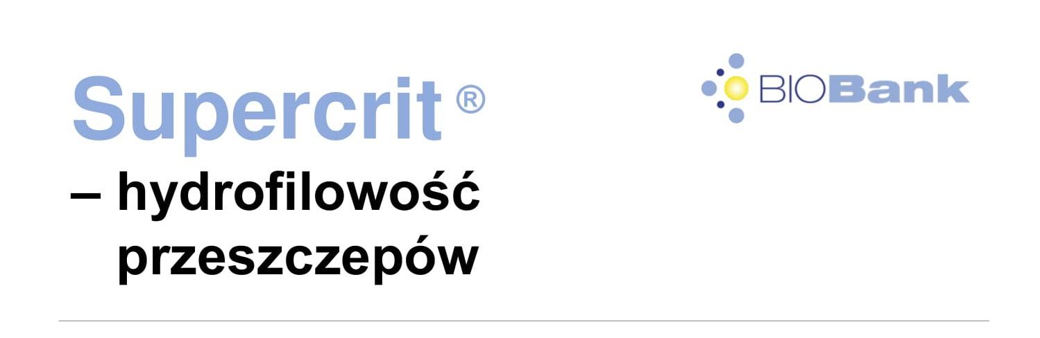 Supercrit – hydrofilowość przeszczepów (materiał Partnera WDI 2019)